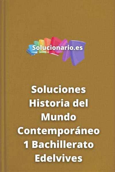 Soluciones Historia del Mundo Contemporáneo 1 Bachillerato Edelvives