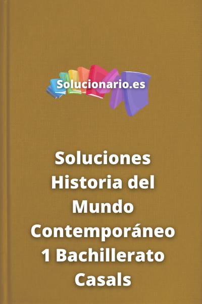 Soluciones Historia del Mundo Contemporáneo 1 Bachillerato Casals
