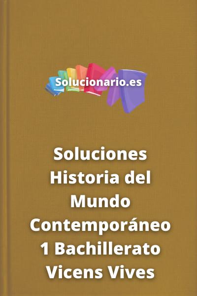 Soluciones Historia del Mundo Contemporáneo 1 Bachillerato Vicens Vives