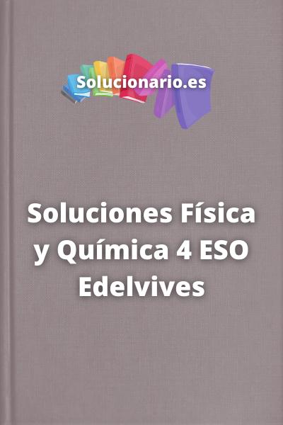 Soluciones Física y Química 4 ESO Edelvives