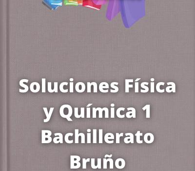 Soluciones Física y Química 1 Bachillerato Bruño