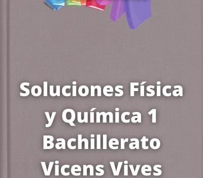 Soluciones Física y Química 1 Bachillerato Vicens Vives