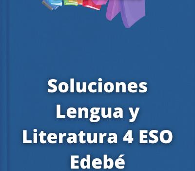 Soluciones Lengua y Literatura 4 ESO Edebé