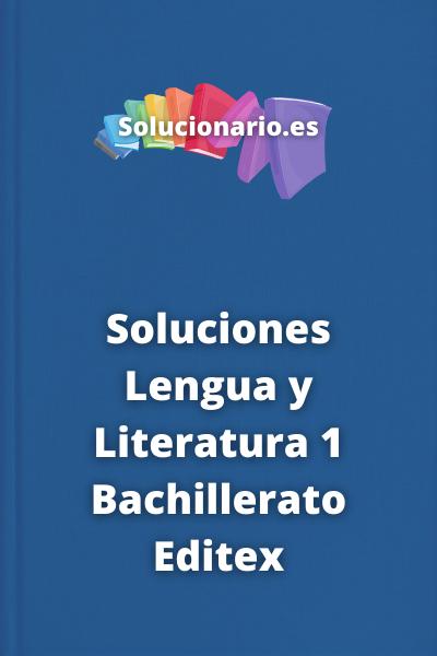 Soluciones Lengua y Literatura 1 Bachillerato Editex