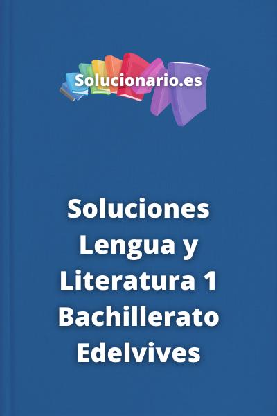 Soluciones Lengua y Literatura 1 Bachillerato Edelvives