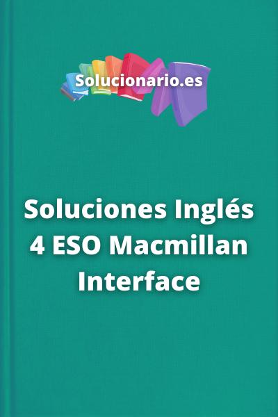 Soluciones Inglés 4 ESO Macmillan Interface