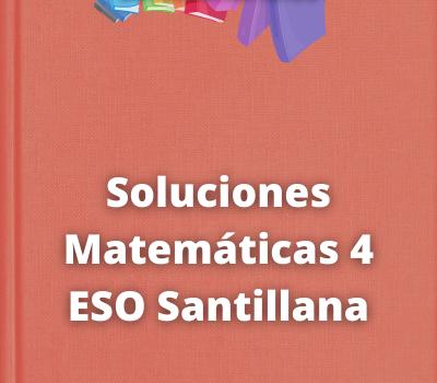 Soluciones Matemáticas 4 ESO Santillana