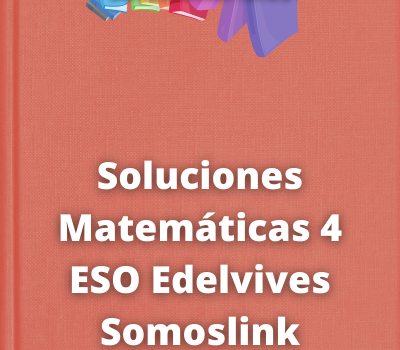 Soluciones Matemáticas 4 ESO Edelvives Somoslink