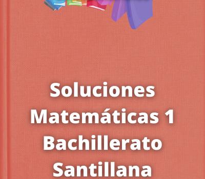 Soluciones Matemáticas 1 Bachillerato Santillana