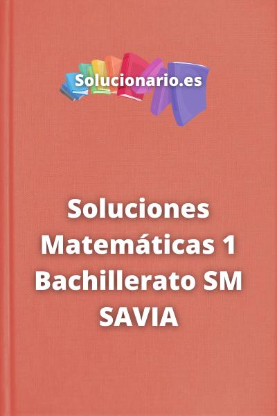 Soluciones Matemáticas 1 Bachillerato SM SAVIA