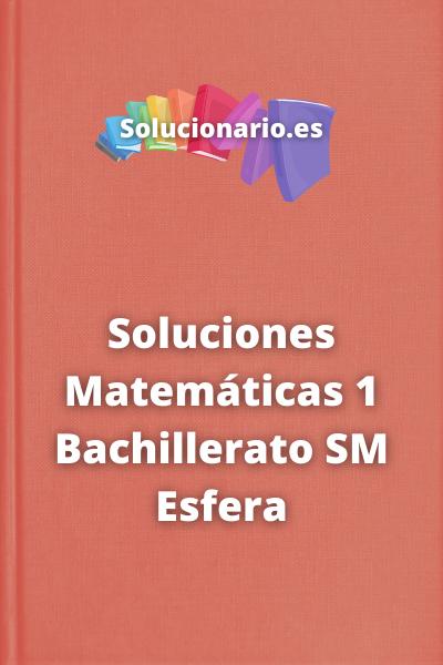 Soluciones Matemáticas 1 Bachillerato SM Esfera