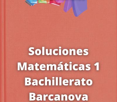 Soluciones Matemáticas 1 Bachillerato Barcanova