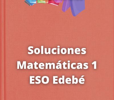 Soluciones Matemáticas 1 ESO Edebé