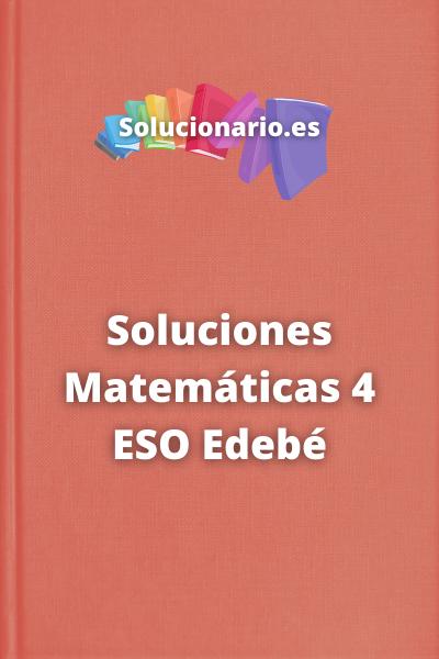 Soluciones Matemáticas 4 ESO Edebé