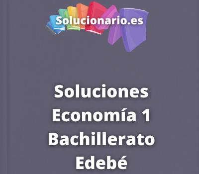 Soluciones Economía 1 Bachillerato Edebé
