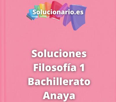 Soluciones Filosofía 1 Bachillerato Anaya