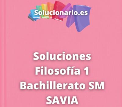 Soluciones Filosofía 1 Bachillerato SM SAVIA