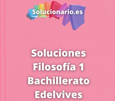 Soluciones Filosofía 1 Bachillerato Edelvives
