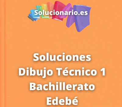 Soluciones Dibujo Técnico 1 Bachillerato Edebé