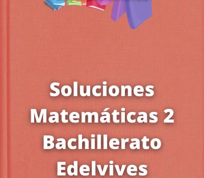 Soluciones Matemáticas 2 Bachillerato Edelvives Somoslink