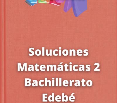 Soluciones Matemáticas 2 Bachillerato Edebé