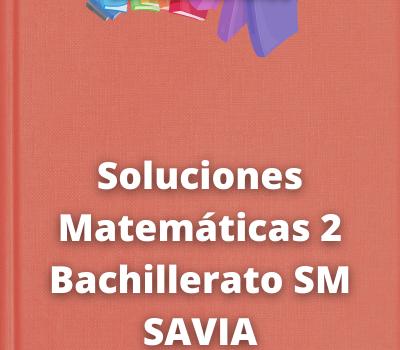 Soluciones Matemáticas 2 Bachillerato SM SAVIA