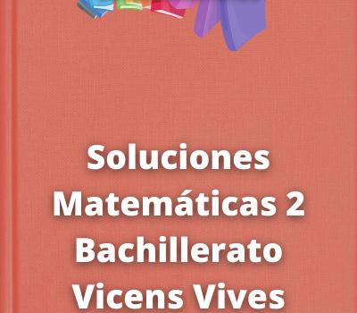 Soluciones Matemáticas 2 Bachillerato Vicens Vives