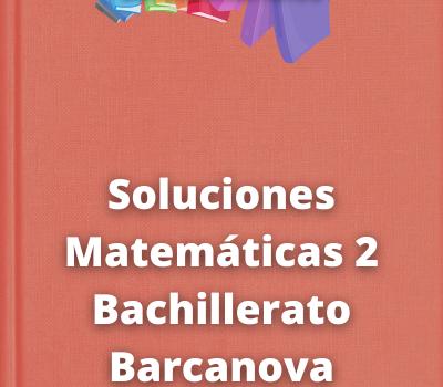 Soluciones Matemáticas 2 Bachillerato Barcanova