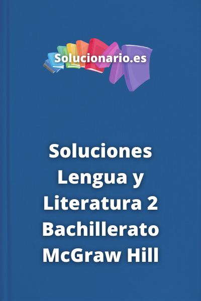 Soluciones Lengua y Literatura 2 Bachillerato McGraw Hill