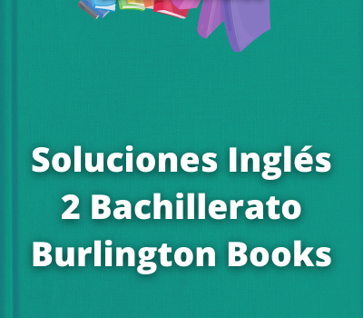 Soluciones Inglés 2 Bachillerato Burlington Books