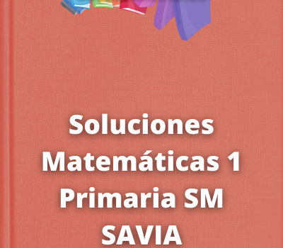 Soluciones Matemáticas 1 Primaria SM SAVIA