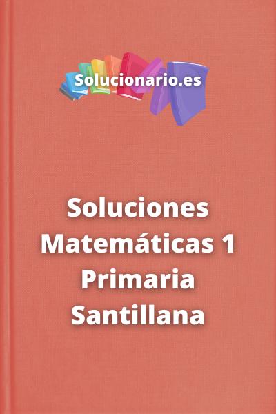 Soluciones Matemáticas 1 Primaria Santillana