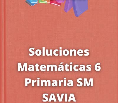 Soluciones Matemáticas 6 Primaria SM SAVIA