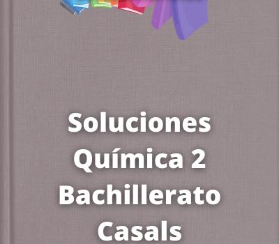 Soluciones Química 2 Bachillerato Casals