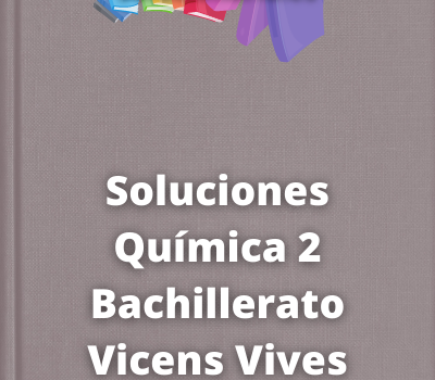 Soluciones Química 2 Bachillerato Vicens Vives