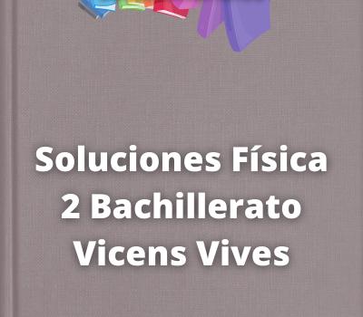 Soluciones Física 2 Bachillerato Vicens Vives