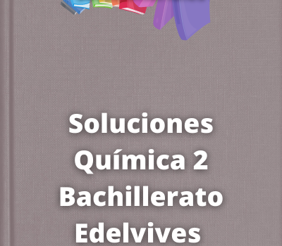 Soluciones Química 2 Bachillerato Edelvives