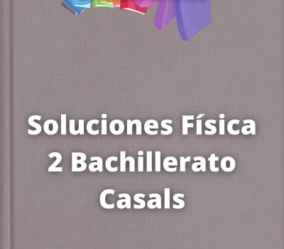Soluciones Física 2 Bachillerato Casals