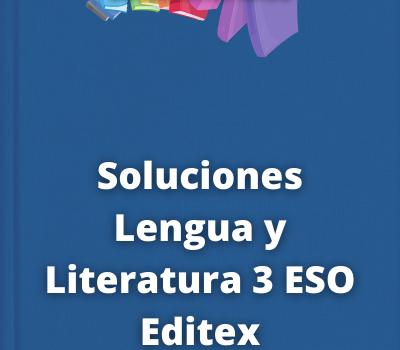 Soluciones Lengua y Literatura 3 ESO Editex