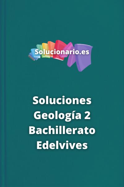 Soluciones Geología 2 Bachillerato Edelvives