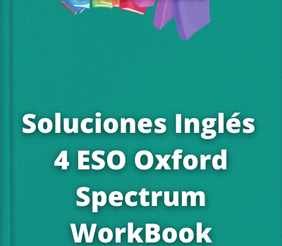 Soluciones Inglés 4 ESO Oxford Spectrum WorkBook