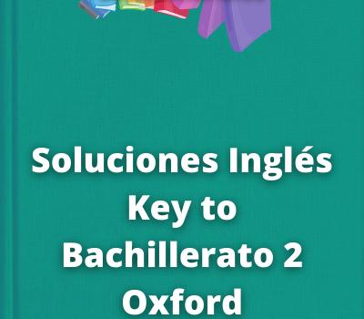Soluciones Inglés Key to Bachillerato 2 OxfordWorkBook