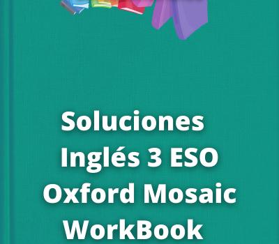 Soluciones Inglés 3 ESO Oxford Mosaic WorkBook