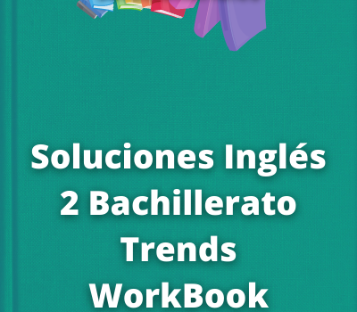 Soluciones Inglés 2 Bachillerato TrendsWorkBook