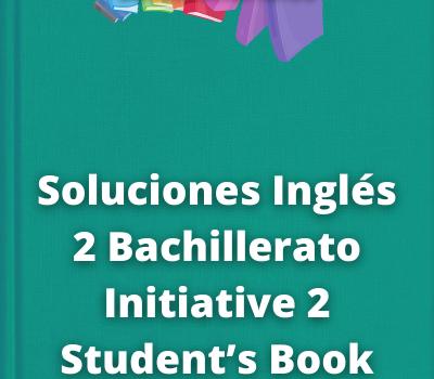 Soluciones Inglés 2 Bachillerato Initiative 2Student's Book