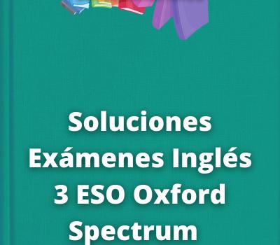 Soluciones Exámenes Inglés 3 ESO Oxford Spectrum