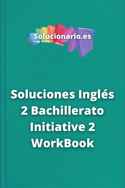 Soluciones Inglés 2 Bachillerato Initiative 2WorkBook