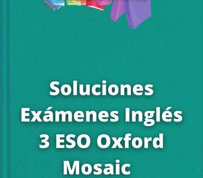 Soluciones Exámenes Inglés 3 ESO Oxford Mosaic
