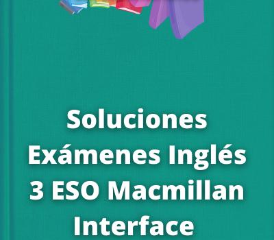 Soluciones Exámenes Inglés 3 ESO Macmillan Interface
