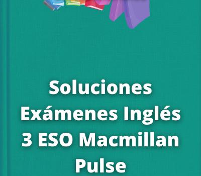 Soluciones Exámenes Inglés 3 ESO Macmillan Pulse
